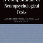 A Compendium of Neuropsychological Tests: Administration, Norms and Commentary